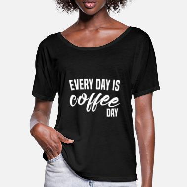 Every day is Coffee day - Women's Batwing T-Shirt