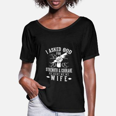 Strength I asked god for Strength & Courage he sent my wife - Frauen Fledermaus T-Shirt