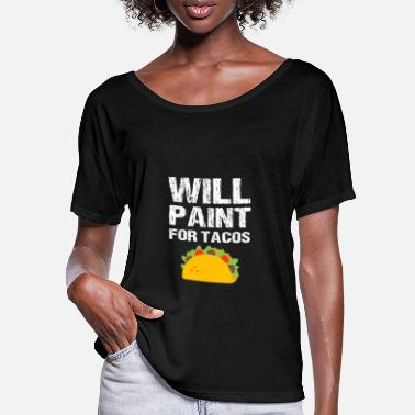 Decorating Will Paint For Tacos Funny Painter Painting Gift - Women's Batwing T-Shirt