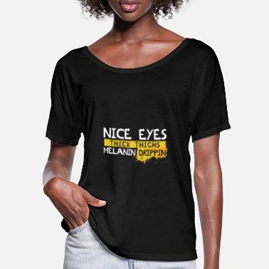 Thick Black Girl Nice Eyes Thick Thighs Melanin Drippin - Women's Batwing T-Shirt