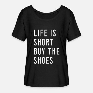 Life is short buy the shoes - Women's Batwing T-Shirt