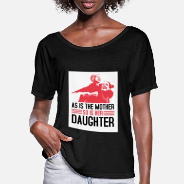 Does as is the mother so is her daughter - Frauen Fledermaus T-Shirt