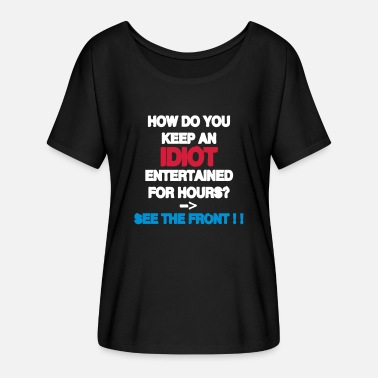 Best Selling How Do You Keep An Idiot Entertained - back - T-shirt med fladdermusärmar dam