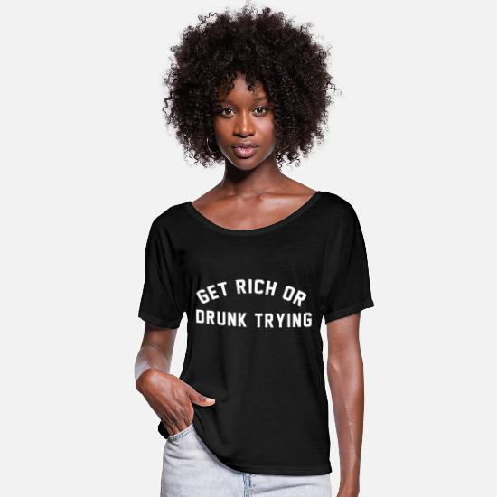 Drinking T-Shirts - Get rich or drunk trying - Women's Batwing T-Shirt black