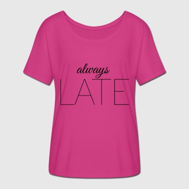 always late - Women's Batwing-Sleeve T-Shirt by Bella + Canvas
