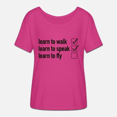 Learn To Fly Learn to fly - Women's Batwing-Sleeve T-Shirt by Bella + Canvas