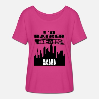 Omaha Gift Id rather be in Omaha - Women's Batwing-Sleeve T-Shirt by Bella + Canvas