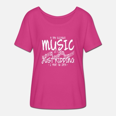 Spreadmusic2015 A DAY WITHOUT MUSIC IS LIKE JUST KIDDING I HAVE - Women's Batwing-Sleeve T-Shirt by Bella + Canvas