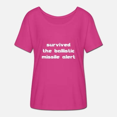 Ballistic survived the ballistic missile alert - Women's Batwing-Sleeve T-Shirt by Bella + Canvas