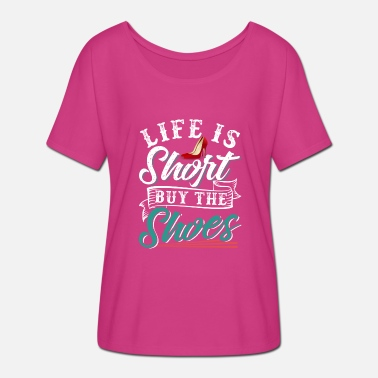 Buy Shoes Life Is Short Buy The Shoes - Women's Batwing-Sleeve T-Shirt by Bella + Canvas