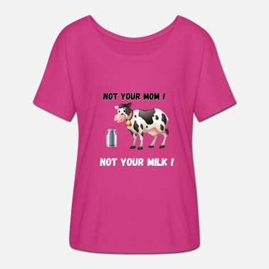 Your Mom NOT YOUR MOM NOT YOUR MILK - Women's Batwing-Sleeve T-Shirt by Bella + Canvas