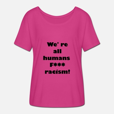 Fuck Humanity We are all humans Fuck racism - Women's Batwing-Sleeve T-Shirt by Bella + Canvas