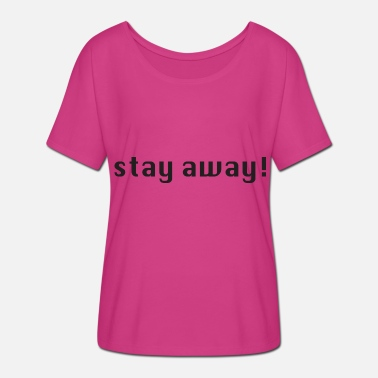 stay away - Women's Batwing-Sleeve T-Shirt by Bella + Canvas