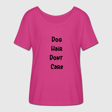 dog hair dont care - Women's Batwing-Sleeve T-Shirt by Bella + Canvas