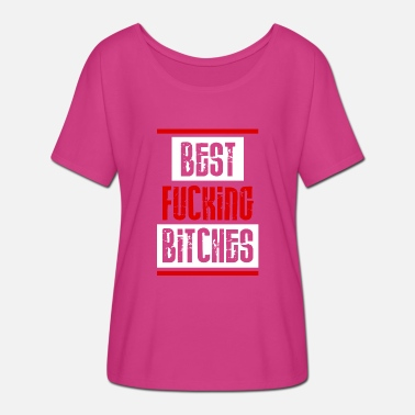 Fuck Best Friends Best Fucking Bitched - Women's Batwing-Sleeve T-Shirt by Bella + Canvas