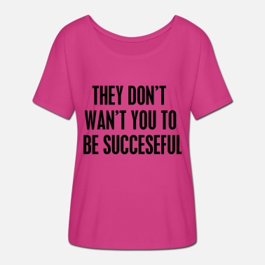 Snapchat they dont want you to be succesful - T-shirt manches chauve-souris Femme