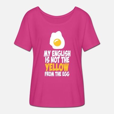 Sayings My English Is Not The Yellow From The Egg - Women's Batwing T-Shirt