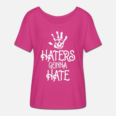 Haters Gonna Hate haters gonna hate - Women's Batwing T-Shirt
