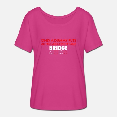 Bridge only a dummy puts all his cards on the table - Women's Batwing T-Shirt