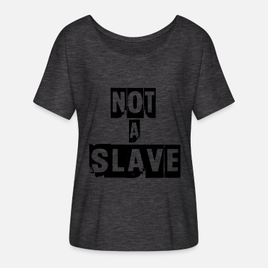 Slave Male not a slave - Women's Batwing-Sleeve T-Shirt by Bella + Canvas