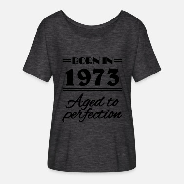 Born 1973 Born in 1973 Aged to perfection - Women's Batwing-Sleeve T-Shirt by Bella + Canvas
