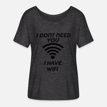 I Have Wifi i dont need you i have wifi - Women's Batwing-Sleeve T-Shirt by Bella + Canvas