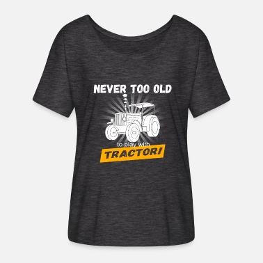 Ranch Never too old to play with Tractor! Farmer Ranch - Women's Batwing-Sleeve T-Shirt by Bella + Canvas