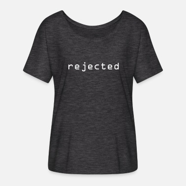 Reject Rejected Reject rejection - Women's Batwing-Sleeve T-Shirt by Bella + Canvas