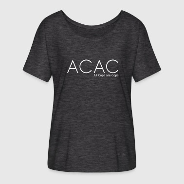 ACAC - All Cops are Cops white - Women's Batwing-Sleeve T-Shirt by Bella + Canvas