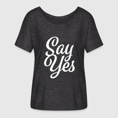 Say Yes Say Yes - Say yes - Women's Batwing-Sleeve T-Shirt by Bella + Canvas
