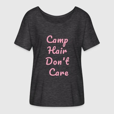 Naughty Camping Camp Hair Do not Care - Camper Camp Camping - Women's Batwing-Sleeve T-Shirt by Bella + Canvas