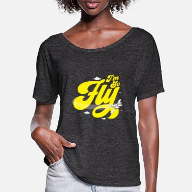 So Fly I'm So Fly Pilot Flying - Women's Batwing T-Shirt