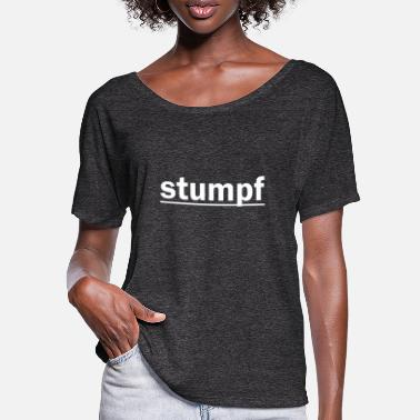 Stumpf stumpf - Frauen Fledermaus T-Shirt