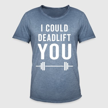 Deadlift You Gym Quote - Männer Vintage T-Shirt