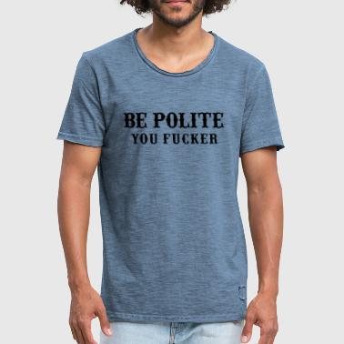 Fucker Quotes Be Polite You Fucker quote - Men's Vintage T-Shirt