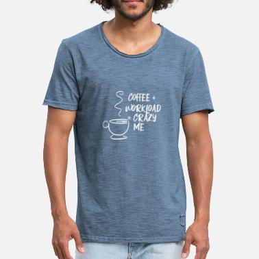 Workload Coffee Coffee Crazy me Merch - Men's Vintage T-Shirt