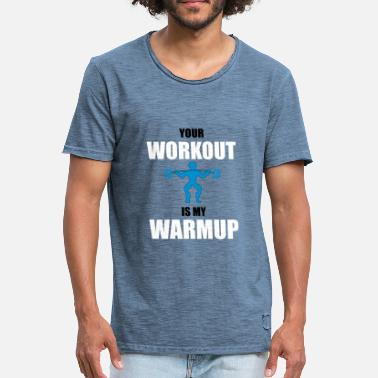 Warmup Your workout is my warmup - Men's Vintage T-Shirt