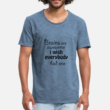 I Wish I Had A Brain Brains are awesome i wish everybody had one - Men's Vintage T-Shirt