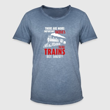 Railroad - Trains are the most important things - Men's Vintage T-Shirt