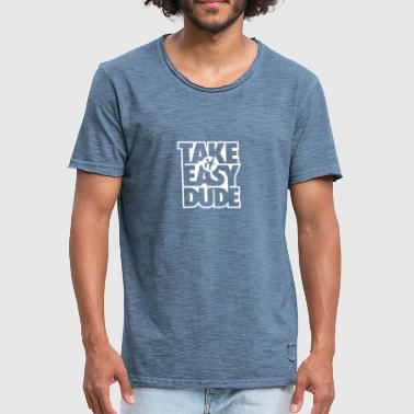 Take it easy Dude - Geschenk - Männer Vintage T-Shirt