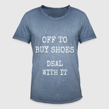 off to buy shoes - deal with it - Men's Vintage T-Shirt