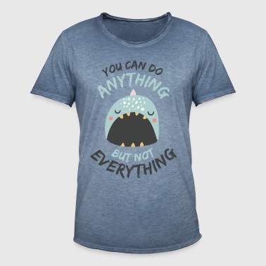 You Can Do Anything But Not Everything - Männer Vintage T-Shirt