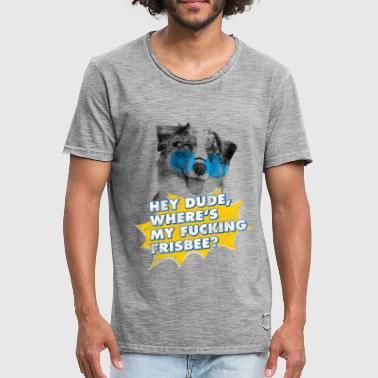 Hey Dude, where's my Fucking Frisbee? - Männer Vintage T-Shirt