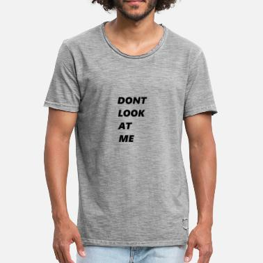 Dont Look At Me DONT LOOK AT ME - Men's Vintage T-Shirt