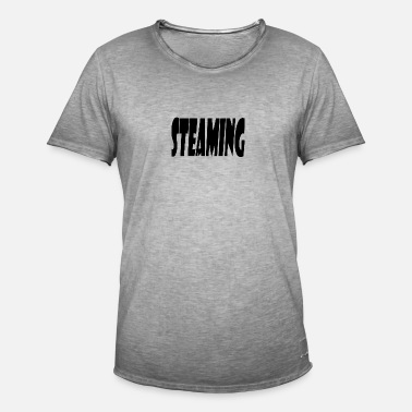 Steaming steaming - Men's Vintage T-Shirt