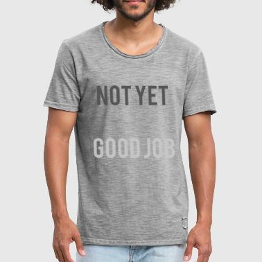 Sweat Gym GYM SWEAT SHIRT Not Yet - Good Job - Men's Vintage T-Shirt