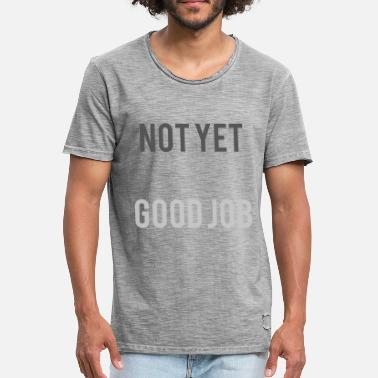 Sweat GYM SWEAT SHIRT Not Yet - Good Job - Men's Vintage T-Shirt