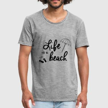 Life is a beach - T-shirt vintage Homme