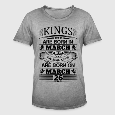Real Kings Are Born On March 26 - Men's Vintage T-Shirt