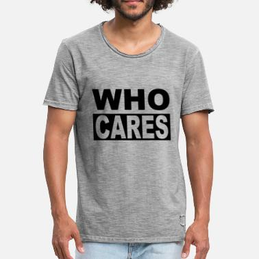 I Dont Care WHO CARES - IF INTERESTED - Men's Vintage T-Shirt